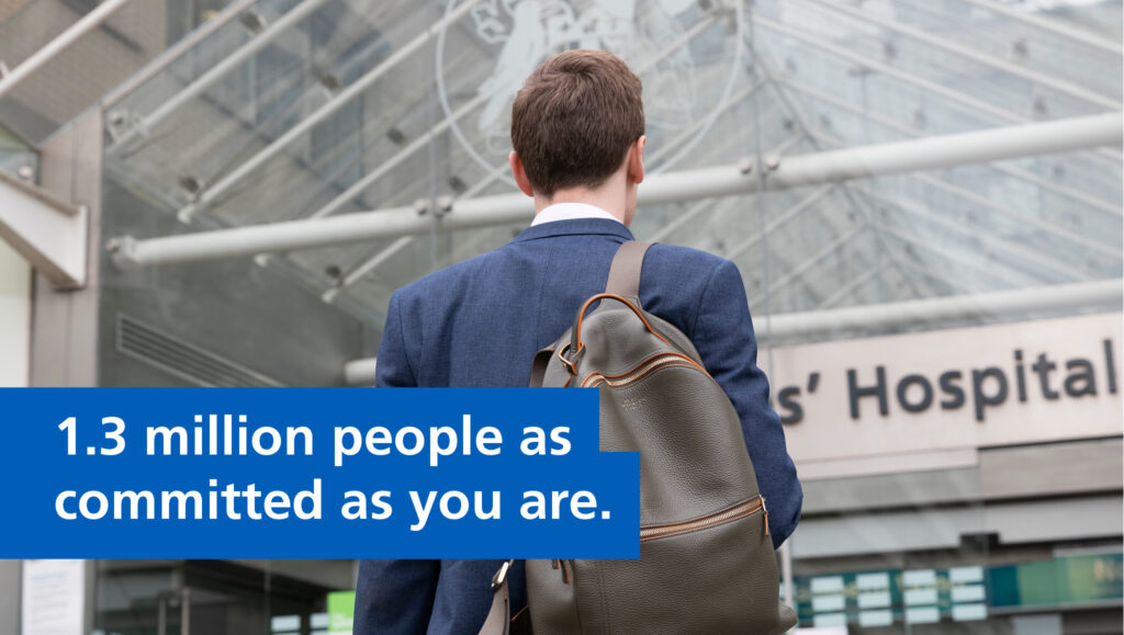 """Image of a man walking into a hospital.  Text reads """"1.3 million people as committed as you are."""""""